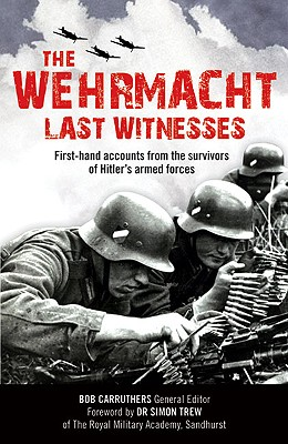 The Wehrmacht: Last Witnesses By Carruthers, Bob (EDT)/ Trew, Simon (FRW)