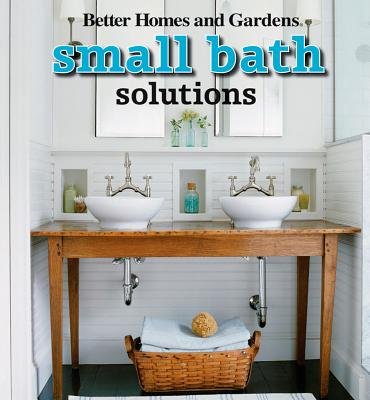 Small Bath Solutions By Better Homes and Gardens Books (COR)