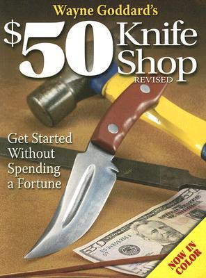 Wayne Goddard's $50 Knife Shop By Goddard, Wayne