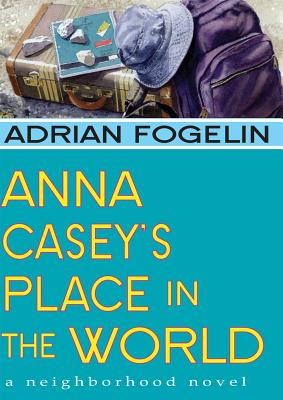 Anna Casey's Place in the World By Fogelin, Adrian